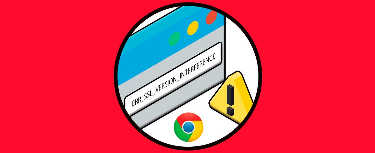 Solucionar qué es Chrome error ERR_SSL_VERSION_INTERFERENCE